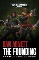 The Founding: A Gaunt's Ghosts Omnibus - Gaunt's Ghosts (Paperback)