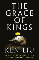 The Grace of Kings - The Dandelion Dynasty 1 (Paperback)