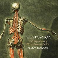 Anatomica - A Compendium of Blood, Bones and Bodies: A Cabinet of Medical Curiosities (Hardback)