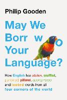 May We Borrow Your Language?: How English Steals Words From All Over the World (Hardback)