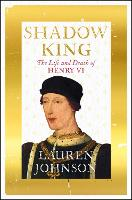 Shadow King: The Life and Death of Henry VI (Hardback)