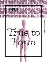 True to Form - Primer Issue 3: 3: Gender and sexuality - Primer 3 (Paperback)
