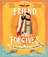 The Friend who Forgives: A true story about how Peter failed and Jesus forgave - Tales that Tell the Truth (Hardback)