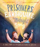 The Prisoners, the Earthquake, and the Midnight Song: A true story about how God uses people to save people - Tales that Tell the Truth (Hardback)