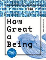 How Great a Being - Primer Issue 8: 8: Exploring and applying the classical doctrine of God - Primer 8 (Paperback)