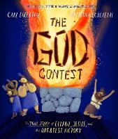 The God Contest: The True Story of Elijah, Jesus, and the Greatest Victory - Tales that Tell the Truth (Hardback)
