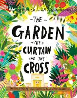 The Garden, the Curtain, and the Cross Board Book: The True Story of Why Jesus Died and Rose Again - Tales that Tell the Truth (Board book)