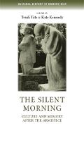 The Silent Morning: Culture and Memory After the Armistice - Cultural History of Modern War (Paperback)
