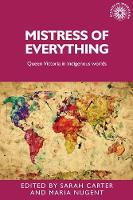 Mistress of Everything: Queen Victoria in Indigenous Worlds - Studies in Imperialism (Hardback)