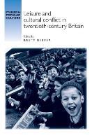 Leisure and Cultural Conflict in Twentieth-Century Britain - Studies in Popular Culture (Paperback)