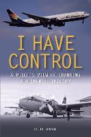 I Have Control: A pilot's view of changing airliner technology (Paperback)