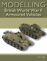 Modelling British World War II Armoured Vehicles (Paperback)
