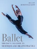 Ballet: The Essential Guide to Technique and Creative Practice (Paperback)