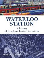 Waterloo Station: A History of London's busiest terminus (Paperback)