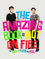 The Amazing Book is Not on Fire: The World of Dan and Phil (Paperback)