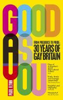 Good As You: From Prejudice to Pride - 30 Years of Gay Britain (Paperback)