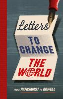 Letters to Change the World: From Pankhurst to Orwell (Hardback)