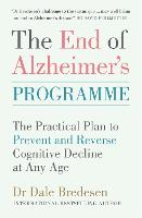 The End of Alzheimer's Programme: The Practical Plan to Prevent and Reverse Cognitive Decline at Any Age (Paperback)