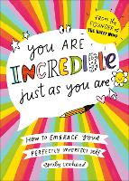You Are Incredible Just As You Are: How to Embrace Your Perfectly Imperfect Self (Paperback)