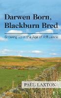 Darwen Born, Blackburn Bred: Growing up in the Age of Affluence (Paperback)