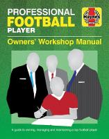 Professional Football Player Manual: A Guide to Owning, Managing and Maintaining a Top Football Player (Hardback)