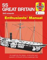 SS Great Britain Enthusiasts' Manual: An insight into the design, construction and operation of Brunel's famous passenger ship (Paperback)