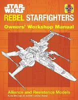 Star Wars Rebel Starfighters: Alliance and Resistance Models (Hardback)