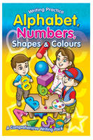 Writing Practice Book Alphabet, Numbers, Shapes & Colours: A Comprehensive Writing Pack (Paperback)