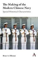 The Making of the Modern Chinese Navy: Special Historical Characteristics - Anthem Impact (Paperback)
