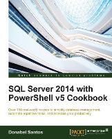 SQL Server 2014 with PowerShell v5 Cookbook (Paperback)