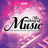 The Making of Music: The complete landmark BBC Radio 4 series (CD-Audio)
