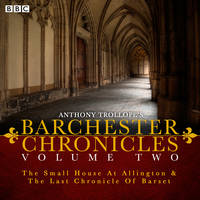 The Barchester Chronicles: Volume 2: The Small House at Allington and The Last Chronicle of Barset (CD-Audio)