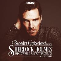 Benedict Cumberbatch Reads Sherlock Holmes' Rediscovered Railway Mysteries: Four original short stories (CD-Audio)