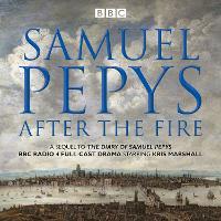 Samuel Pepys - After the Fire: BBC Radio 4 full-cast dramatisation (CD-Audio)