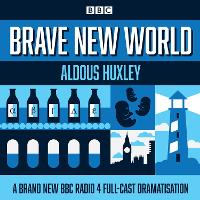 Brave New World: A BBC Radio 4 full-cast dramatisation (CD-Audio)