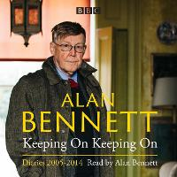 Alan Bennett: Keeping On Keeping On: Diaries 2005-2014 (CD-Audio)