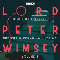 Lord Peter Wimsey: BBC Radio Drama Collection Volume 3