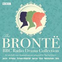 The Bronte BBC Radio Drama Collection: Seven full-cast dramatisations (CD-Audio)