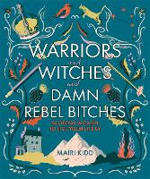 Warriors and Witches and Damn Rebel Bitches: Scottish women to live your life by (Hardback)