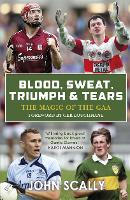 Blood, Sweat, Triumph & Tears: The Magic of the GAA (Paperback)