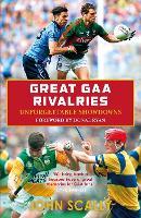 Great GAA Rivalries: Unforgettable Showdowns (Paperback)
