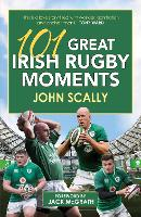 101 Great Irish Rugby Moments (Paperback)