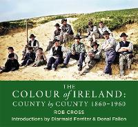 The Colour of Ireland: County by County 1860-1960 (Hardback)