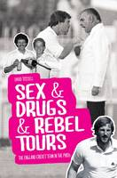 Sex & Drugs & Rebel Tours: The England Cricket Team in the 1980s (Hardback)