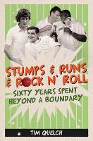 Stumps & Runs & Rock 'n Roll: Sixty Years Beyond a Boundary (Hardback)
