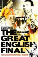 The Great English Final: 1953: Cup, Coronation and Stanley Matthews (Paperback)