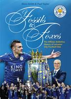 Of Fossils & Foxes: The Official, Definitive History of Leicester City Football Club (Paperback)