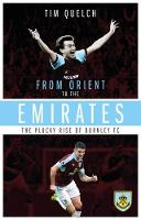 From Orient to the Emirates: The Plucky Rise of Burnley FC (Paperback)