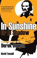 In Sunshine or In Shadow: A Journey Through the Life of Derek Dougan (Paperback)