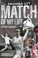 Swansea City Match of My Life: Swans Legends Relive Their Greatest Games (Hardback)
